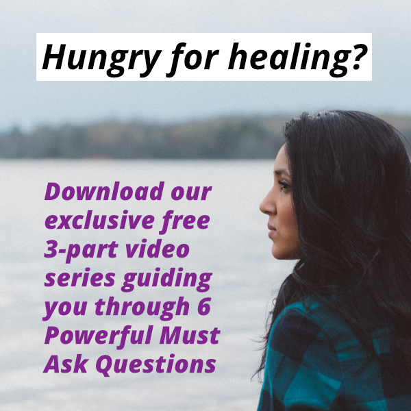 Hungry For Healing? 6 powerful must ask questions